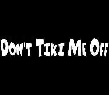 Don't Tiki Me Off White Car Sticker