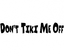 Don't Tiki Me Off Black Car Sticker
